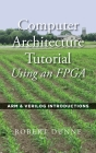 Computer Architecture Tutorial Using an FPGA: ARM & Verilog Introductions Cover Image