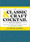 The Classic & Craft Cocktail Recipe Book: The Definitive Guide to Mixing Perfect Cocktails from Aviation to Zombie Cover Image