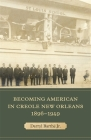 Becoming American in Creole New Orleans, 1896-1949 Cover Image