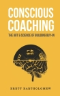 Conscious Coaching: The Art and Science of Building Buy-In Cover Image