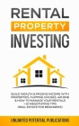 Rental Property Investing: Build Wealth & Passive Income With Properties, Flipping Houses, Air BnB & How To Manage Your Rentals + 10 Negotiation Cover Image