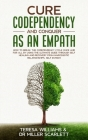 Cure Codependency and Conquer as an Empath: How to Break the Codependency Cycle Once and For All By using The Ultimate Guide Through Self Healing and Cover Image