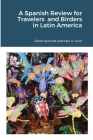 A Spanish Review for Travelers and Birders in Latin America Cover Image