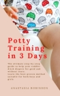 Potty training in 3 days: The Ultimate Step-by-Step Guide to help your toddler ditch diapers for good and without tears. Learn the Best-Proven M Cover Image