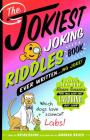 The Jokiest Joking Riddles Book Ever Written . . . No Joke!: 1,001 All-New Brain Teasers That Will Keep You Laughing Out Loud (Jokiest Joking Joke Books #4) Cover Image