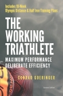 The Working Triathlete: Maximum Performance With Deliberate Efficiency: Includes 18-Week Olympic Distance and Half Iron Distance Training Plan Cover Image