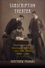 Subscription Theater: Democracy and Drama in Britain and Ireland, 1880-1939 (Material Texts) Cover Image