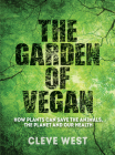 The Garden of Vegan: How Plants Can Save the Animals, the Planet and Our Health Cover Image