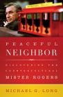 Peaceful Neighbor: Discovering the Countercultural Mister Rogers Cover Image