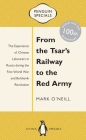 From the Tsar's Railway to the Red Army: The Experience of Chinese Labourers in Russia During the First World War and Bolshevik Revolution (Penguin Specials) Cover Image