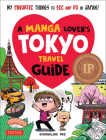 A Manga Lover's Tokyo Travel Guide: My Favorite Things to See and Do in Japan Cover Image