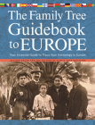 The Family Tree Guidebook to Europe: Your Essential Guide to Trace Your Genealogy in Europe Cover Image