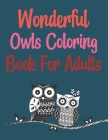 Wonderful Owls Coloring Book For Adults: Owl Town Adult Coloring Book Cover Image