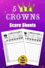 5 Crowns Score Sheets: 130 Large Score Pads for Scorekeeping - 5 Crowns Score Cards - 5 Crowns Score Pads with Size 6 x 9 inches Cover Image