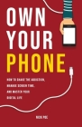 Own Your Phone: How to shake the addiction, manage screen time, and master your digital life Cover Image