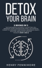 Detox Your Brain: 2 Books in 1: The Fundamental Blueprint to Effectively Kill Obsessive-Compulsive Behavior; Simply the Cognitive Therap Cover Image