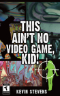 This Ain't No Video Game, Kid! Cover Image