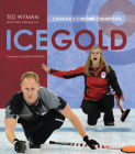 Ice Gold: Canada's Curling Champions Cover Image