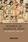 Women in Mongol Iran: The Khatuns, 1206-1335 Cover Image