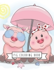 Pig Coloring Book: Pig Toy Gifts for Toddlers, Kids Ages 4-8, Girls 4-8, 8-12 or Adult Relaxation - Cute Easy and Relaxing Realistic Larg Cover Image