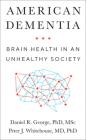 American Dementia: Brain Health in an Unhealthy Society Cover Image