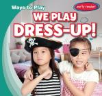 We Play Dress-Up! (Ways to Play) Cover Image