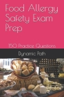 Food Allergy Safety Exam Prep: 150 Practice Questions Cover Image