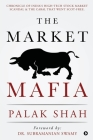 The Market Mafia: Chronicle of India's High-Tech Stock Market Scandal & The Cabal That Went Scot-Free. Cover Image