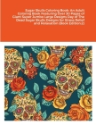 Sugar Skulls Coloring Book: An Adult Coloring Book Featuring Over 30 Pages of Giant Super Jumbo Large Designs Day of The Dead Sugar Skulls Designs Cover Image