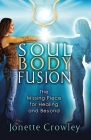 Soul Body Fusion: The Missing Piece for Healing and Beyond Cover Image