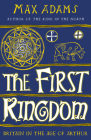 The First Kingdom: Britain in the age of Arthur Cover Image