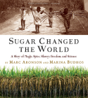 Sugar Changed the World: A Story of Magic, Spice, Slavery, Freedom, and Science Cover Image