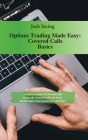 Options Trading Made Easy - Covered Calls Basics: A beginners guide to Covered Calls. Learn why Covered Calls can be an Income and a Way to generate C Cover Image