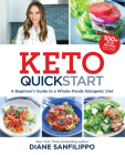 Keto Quick Start: A Beginner's Guide to a Whole-Foods Ketogenic Diet with More Than 100 Recipes Cover Image