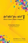 Get What You Want, Write it Down, Make It Happen!: 90-Day Master Planner, The AHH(R) Approach Cover Image