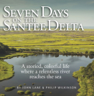 Seven Days on the Santee Delta: A Storied Colorful Life Where a Relentless River Reaches the Sea Cover Image