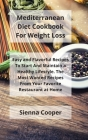 Mediterranean Diet Cookbook For Weight Loss: Easy and Flavorful Recipes to Start and Maintain a Healthy Lifestyle. The Most Wanted Recipes from Your F Cover Image