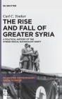 The Rise and Fall of Greater Syria: A Political History of the Syrian Social Nationalist Party Cover Image