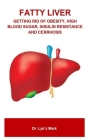 Fatty Liver: Fatty Liver: Getting Rid of Obesity, High Blood Sugar, Insulin Resistance and Cerrhosis Cover Image