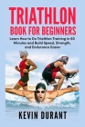 Triathlon Book For Beginners: Learn how to do triathlon training in 60 minutes and Build Speed, Strength and Endurance easier Cover Image