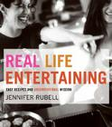 Real Life Entertaining: Easy Recipes and Unconventional Wisdom Cover Image