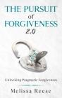 The Pursuit of Forgiveness 2.0: Unlocking Pragmatic Forgiveness Cover Image