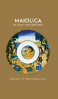 Maiolica in Italy and Beyond: Papers of a Symposium Held at Oxford in Celebration of Timothy Wilson's Catalogue of Maiolica in the Ashmolean Museum Cover Image