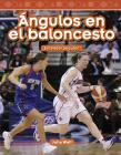 Ángulos En El Baloncesto (Basketball Angles) (Spanish Version): Entender Ángulos (Understanding Angles) (Mathematics Readers) Cover Image