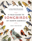A Field Guide to Songbirds of North America: A Visual Directory of 100 of the Most Popular Songbirds Cover Image