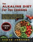 The Alkaline Diet for Two Cookbook: 220+ Easy-to-Follow Recipes for Dad and Kids to start a Healthier Lifestyle! Stay HEALTHY and FIT making your meal Cover Image