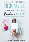 A Companion Workbook to Picking up the Pieces to 100 Broken Promises: Heal from Interpersonal Trauma Cover Image