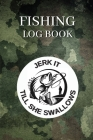 Fishing Log Book: The Fisherman's Journal Notebook For True Fisherman To Record Fishing Trip Experiences And Keep Track of Catches 110 p Cover Image