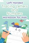 Left Handed Tracing Letters and Numbers Workbook for Kids: Dinosaur Tracing Book for Preschool, Toddlers, Kindergarten kids ages 3-5 Cover Image