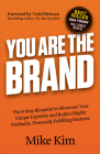 You Are the Brand: The 8-Step Blueprint to Showcase Your Unique Expertise and Build a Highly Profitable, Personally Fulfilling Business Cover Image